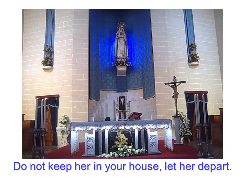 Do not keep her in your house, let her depart.