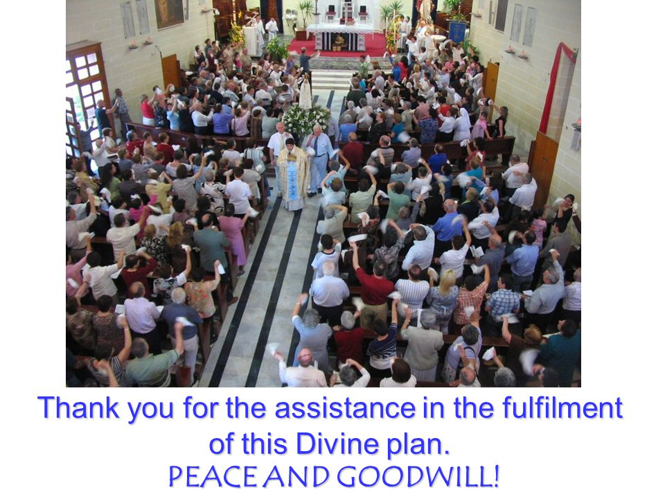 Thank you for the assistance in the fulfilment of this Divine plan. PEACE AND GOODWILL!