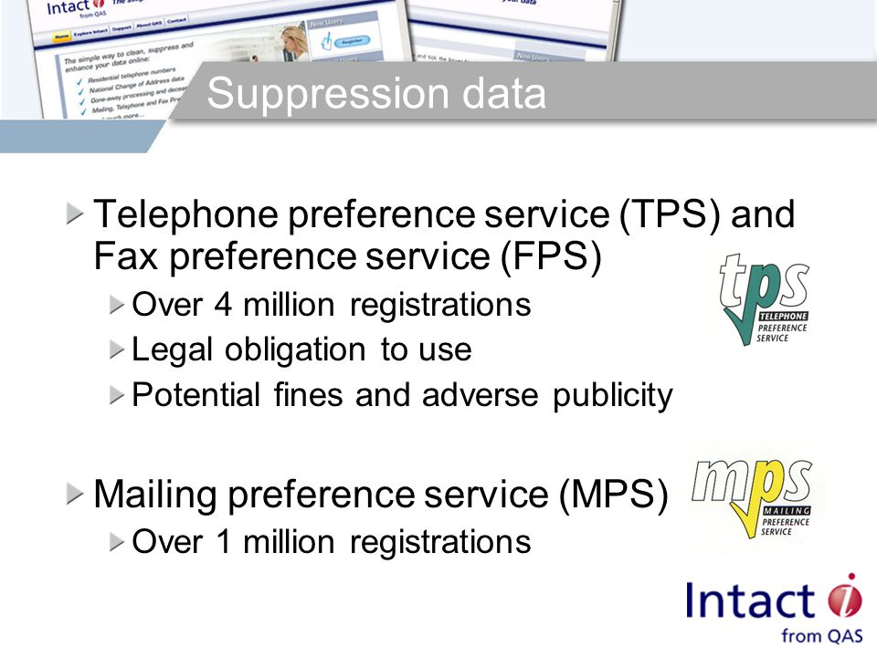 Suppression data Telephone preference service (TPS) and Fax preference service (FPS) Over 4 million registrations Legal obligation to use Potential fines and adverse publicity Mailing preference service (MPS) Over 1 million registrations
