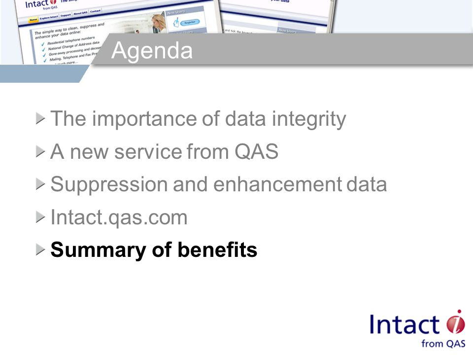 Agenda The importance of data integrity A new service from QAS Suppression and enhancement data Intact.qas.com Summary of benefits