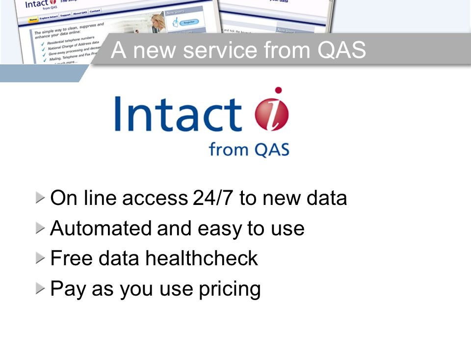 On line access 24/7 to new data Automated and easy to use Free data healthcheck Pay as you use pricing
