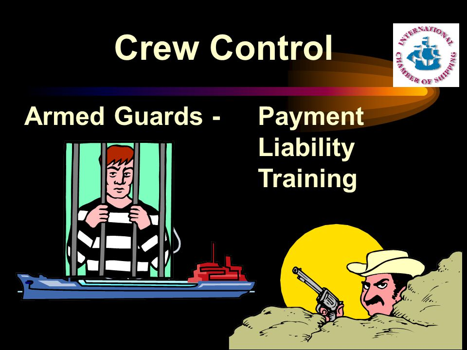 Crew Control Armed Guards - Payment Liability Training