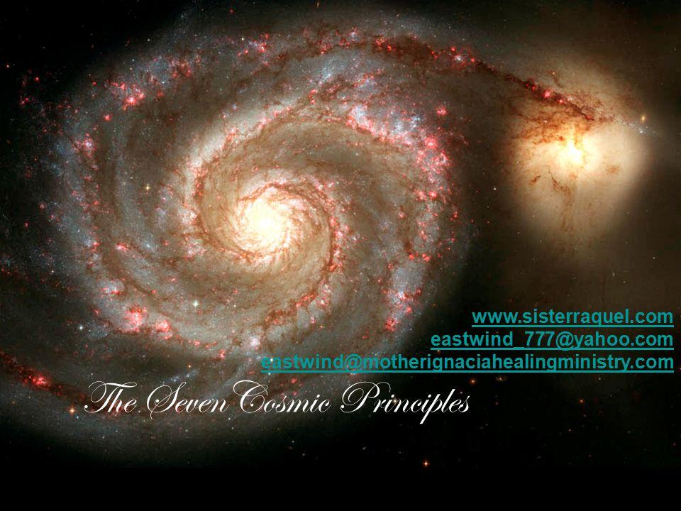 The SevenCosmic Principles www.sisterraquel.com eastwind_777@yahoo.com eastwind@motherignaciahealingministry.com