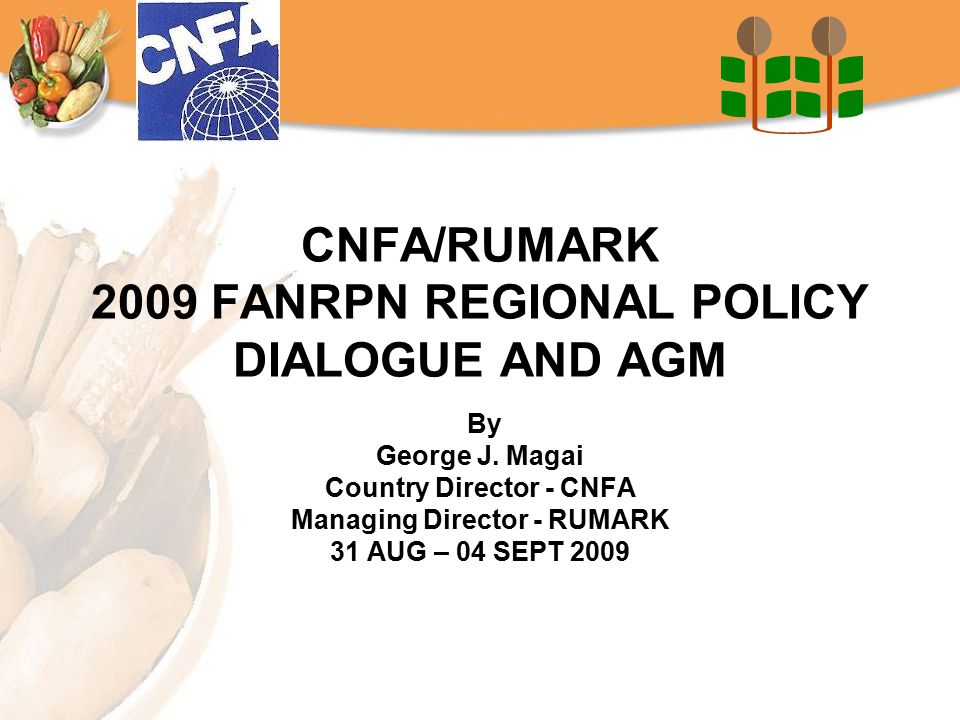 CNFA/RUMARK 2009 FANRPN REGIONAL POLICY DIALOGUE AND AGM By George J.