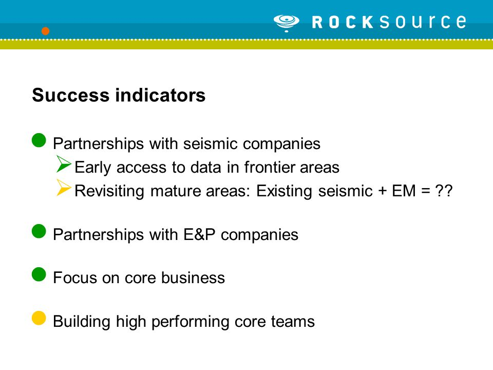 Success indicators Partnerships with seismic companies  Early access to data in frontier areas  Revisiting mature areas: Existing seismic + EM = ?.