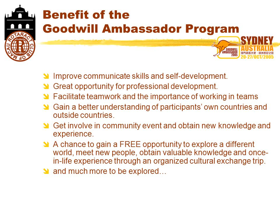 Benefit of the Goodwill Ambassador Program  Improve communicate skills and self-development.  Great opportunity for professional development.  Faci
