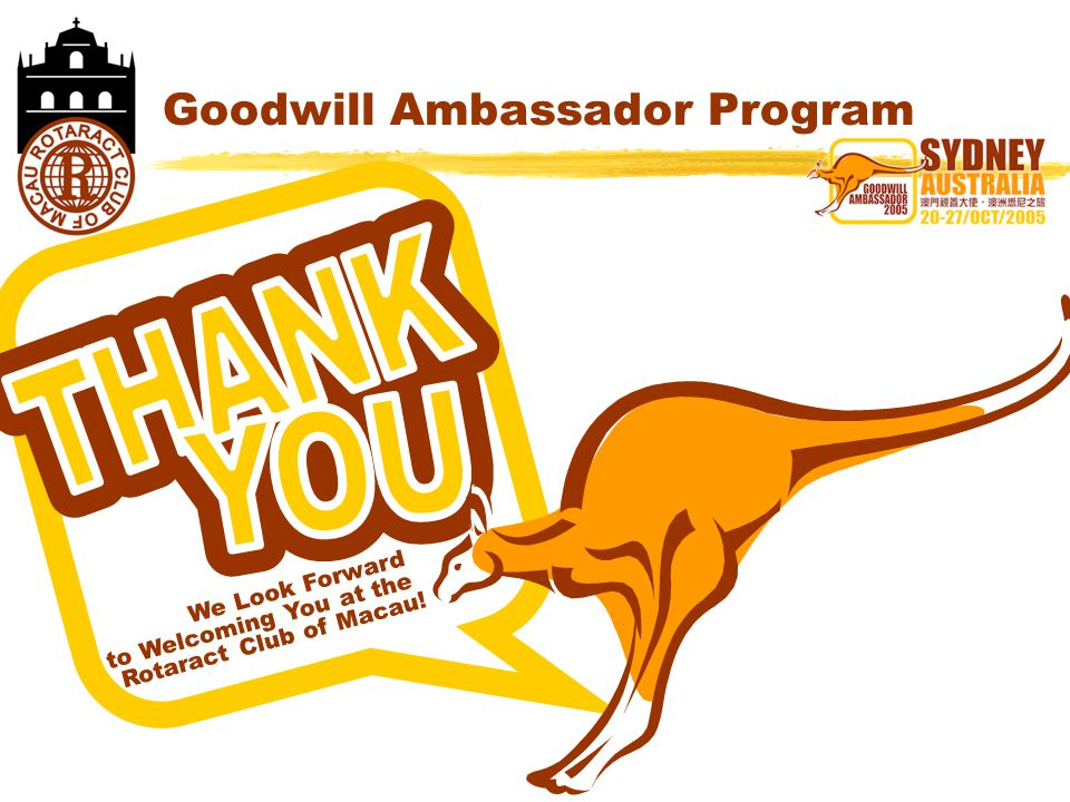 Goodwill Ambassador Program We Look Forward to Welcoming You at the Rotaract Club of Macau!