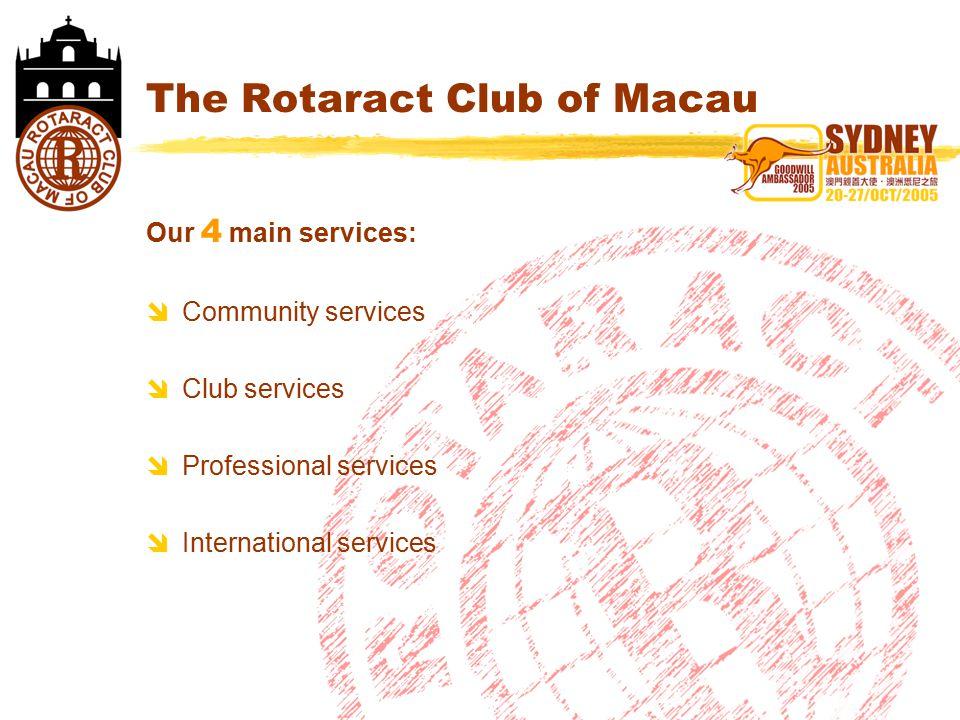 The Rotaract Club of Macau Our 4 main services:  Community services  Club services  Professional services  International services Our 4 main services:  Community services  Club services  Professional services  International services