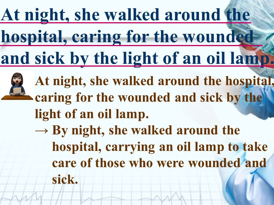 At night, she walked around the hospital, caring for the wounded and sick by the light of an oil lamp.