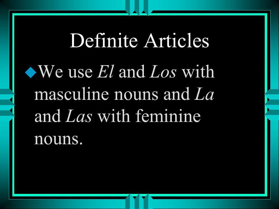 Definite Articles u El, La, Los and Las are called definite articles. u In English they mean the.