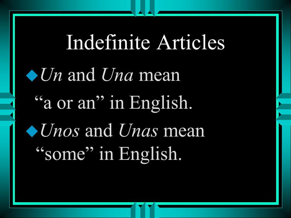 Indefinite Articles u Un, Una, Unos, and Unas are indefinite articles.