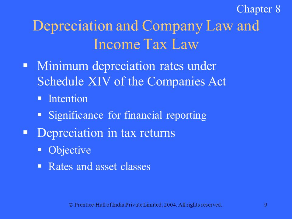 © Prentice-Hall of India Private Limited, 2004. All rights reserved.9 Depreciation and Company Law and Income Tax Law  Minimum depreciation rates und
