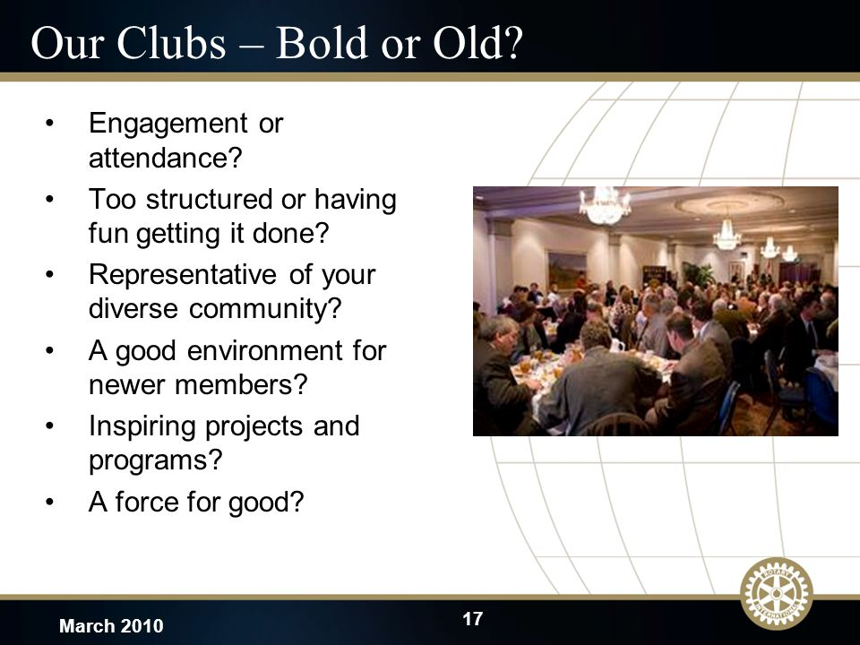 17 March 2010 Our Clubs – Bold or Old. Engagement or attendance.