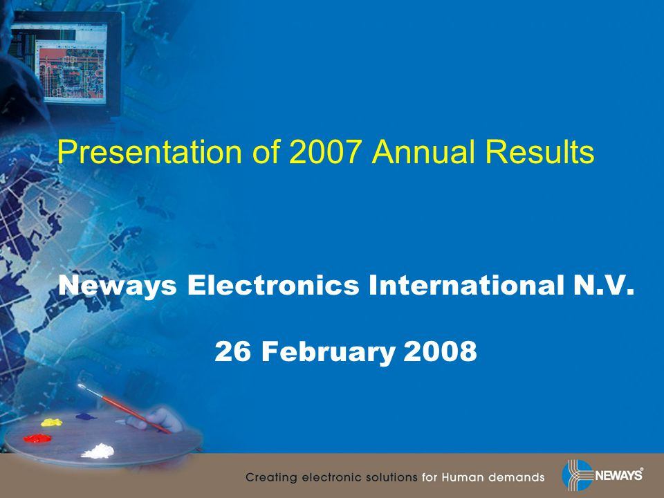 Presentation of 2007 Annual Results Neways Electronics International N.V. 26 February 2008
