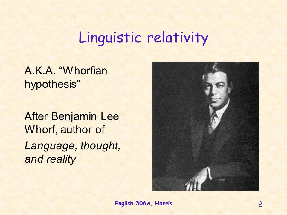 English 306A; Harris 3 Linguistic relativity A.K.A.
