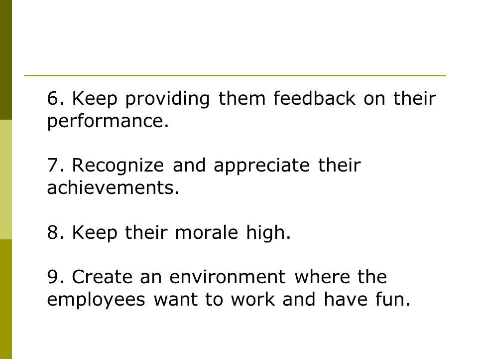 6. Keep providing them feedback on their performance.