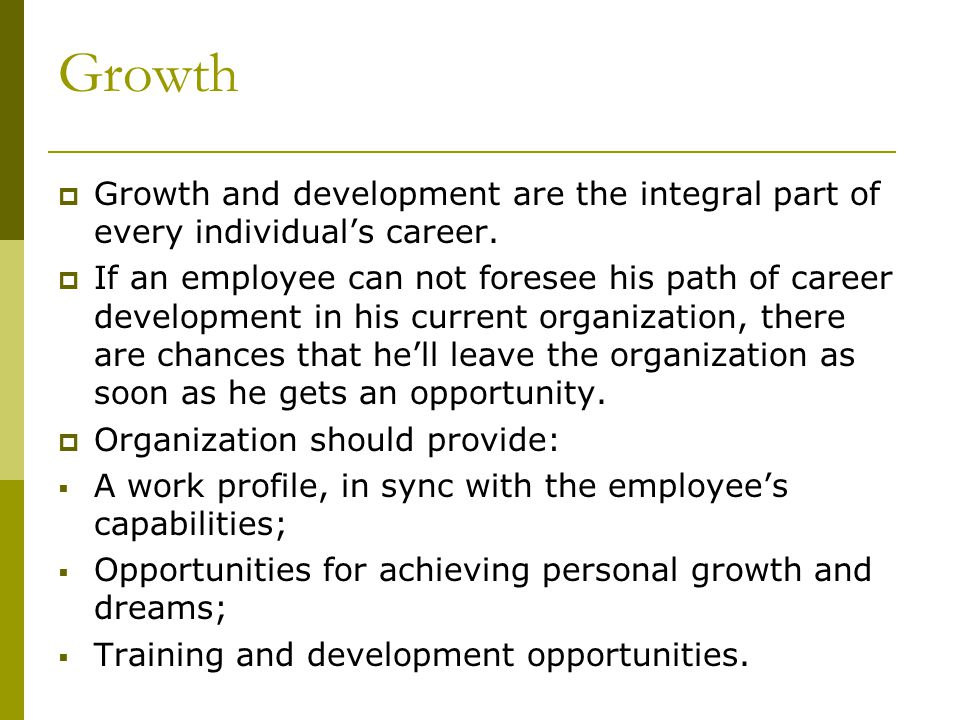 Growth  Growth and development are the integral part of every individual's career.