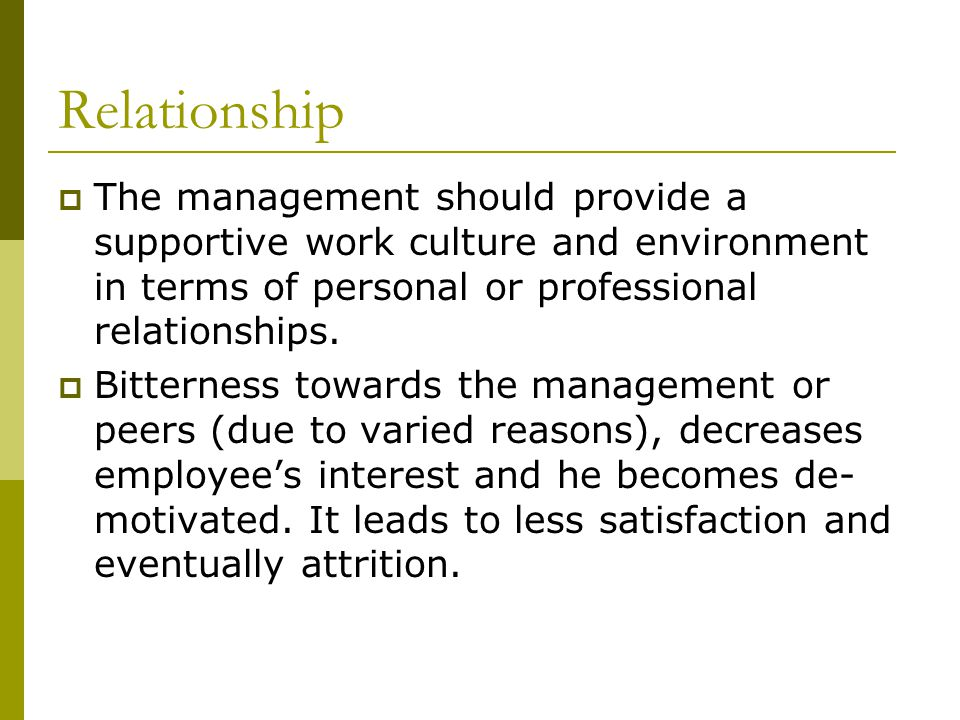 Relationship  The management should provide a supportive work culture and environment in terms of personal or professional relationships.