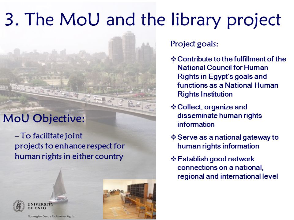 3. The MoU and the library project MoU Objective: –To facilitate joint projects to enhance respect for human rights in either country Project goals: 