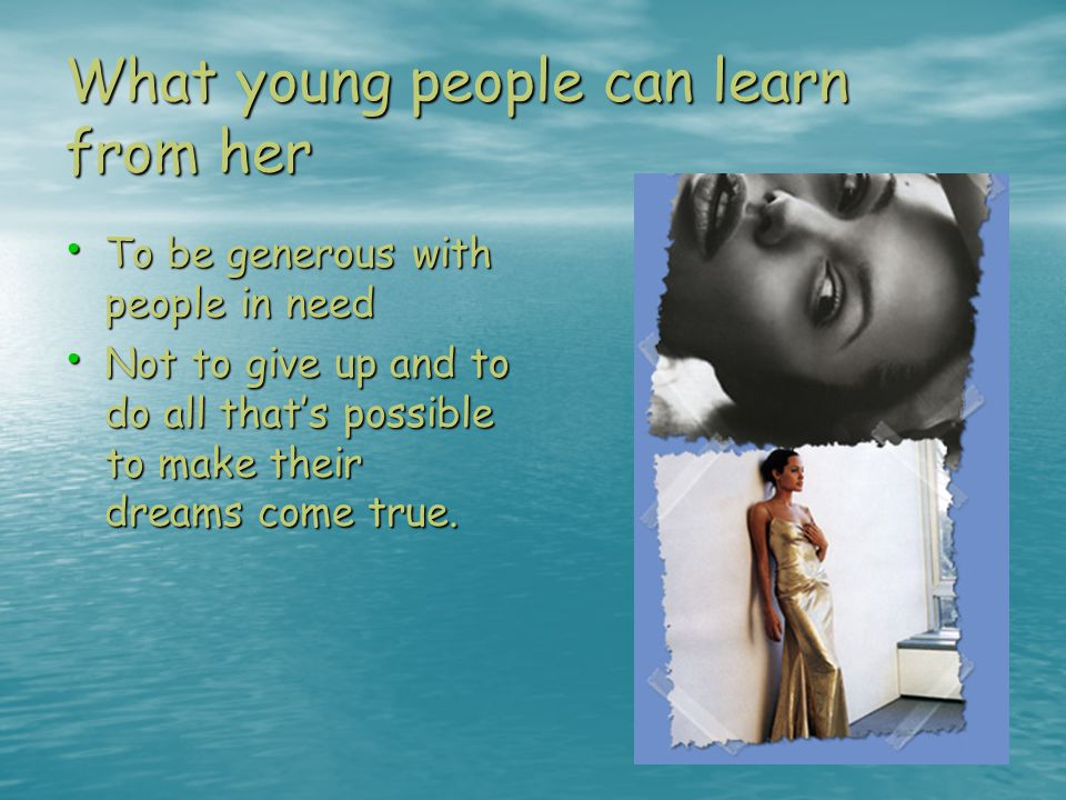 What young people can learn from her To be generous with people in need To be generous with people in need Not to give up and to do all that's possibl