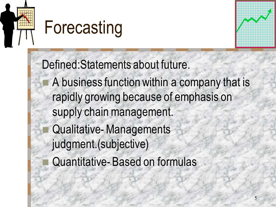 5 Forecasting Defined:Statements about future.