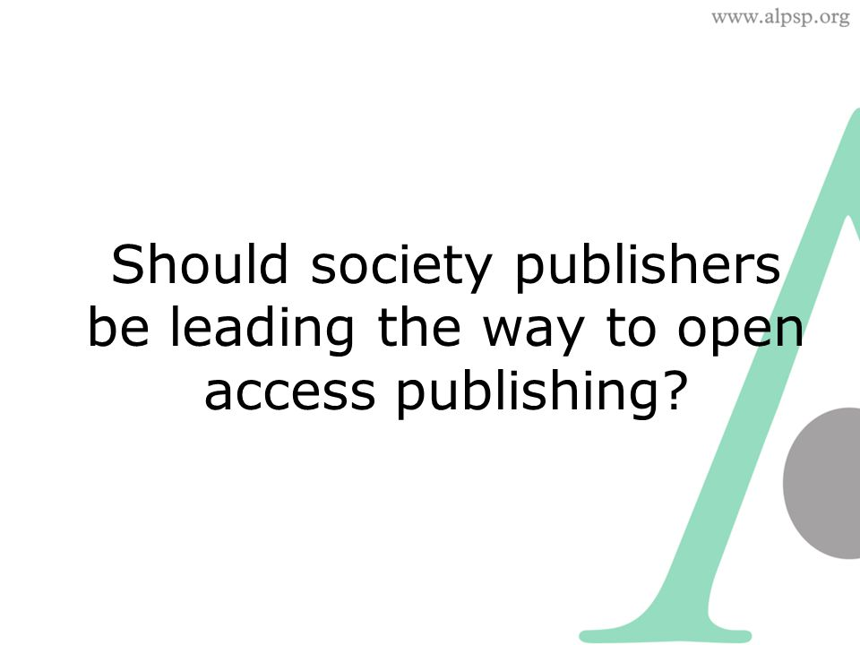 Should society publishers be leading the way to open access publishing?