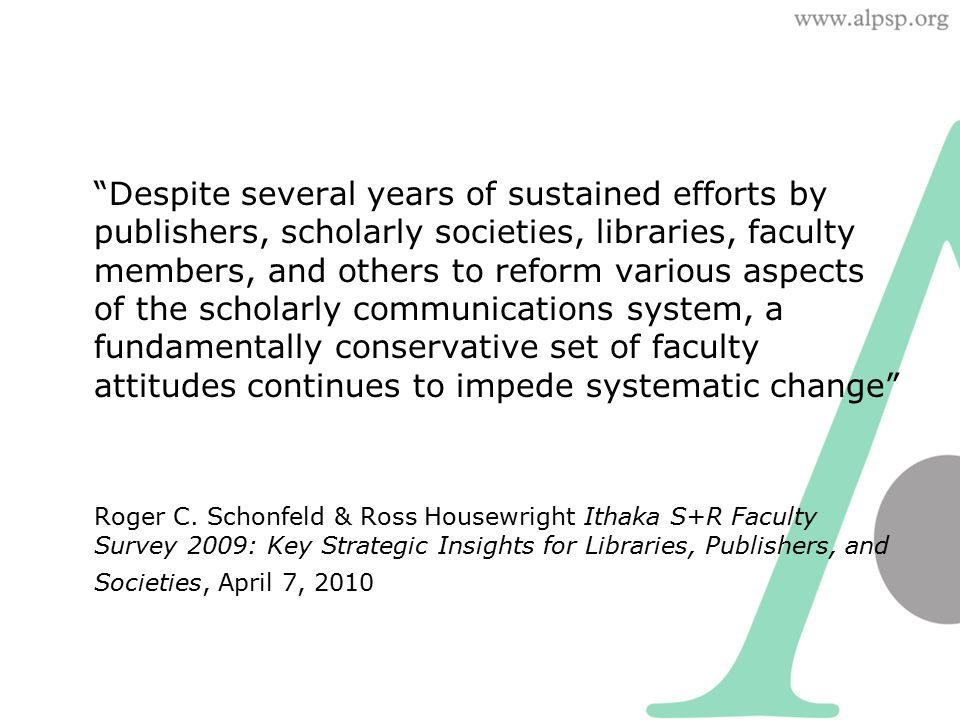 """Despite several years of sustained efforts by publishers, scholarly societies, libraries, faculty members, and others to reform various aspects of th"