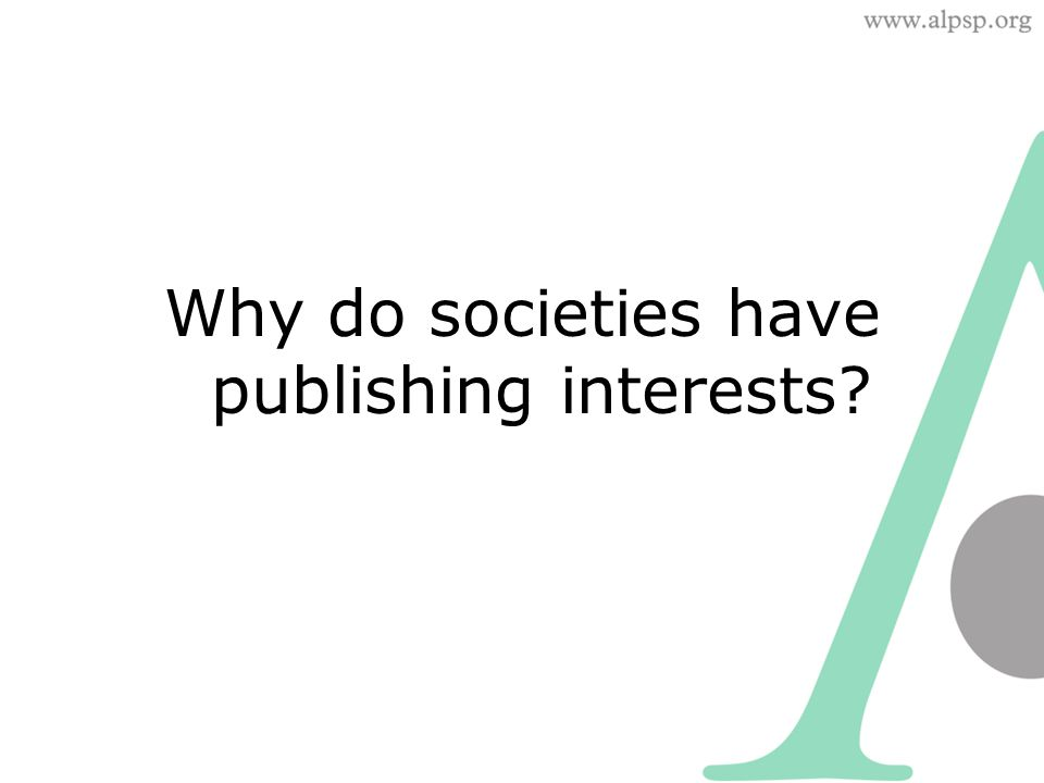 Why do societies have publishing interests?