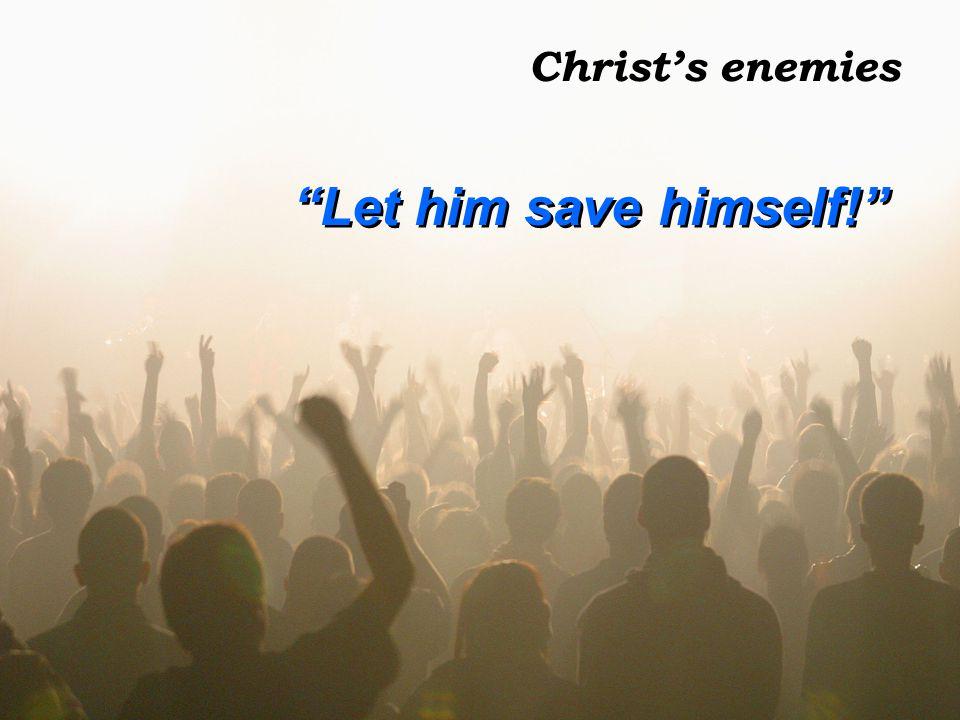 Let him save himself!
