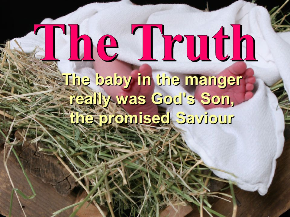 The baby in the manger really was God's Son, the promised Saviour The baby in the manger really was God's Son, the promised Saviour