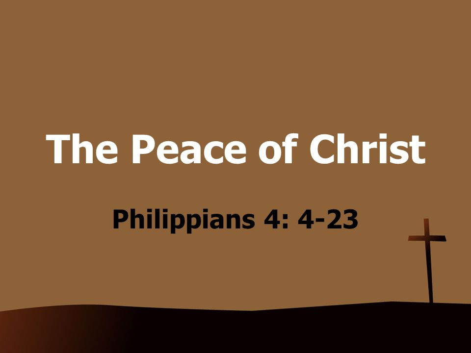 The Peace of Christ Philippians 4: 4-23