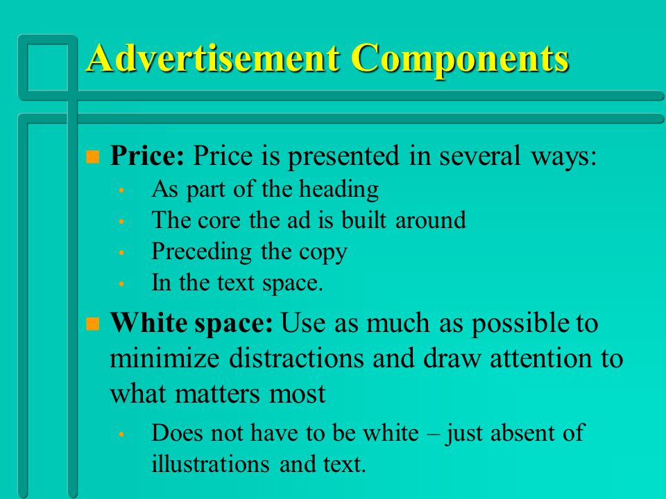Advertisement Components n Border: Separates the ad from the surrounding type n Heading: The key part of the sales message, may also contain subheads