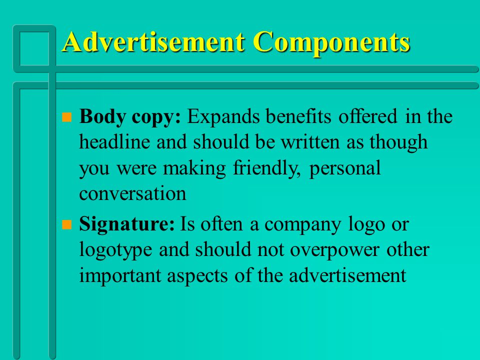 Advertisement Components n Price: Price is presented in several ways: As part of the heading The core the ad is built around Preceding the copy In the