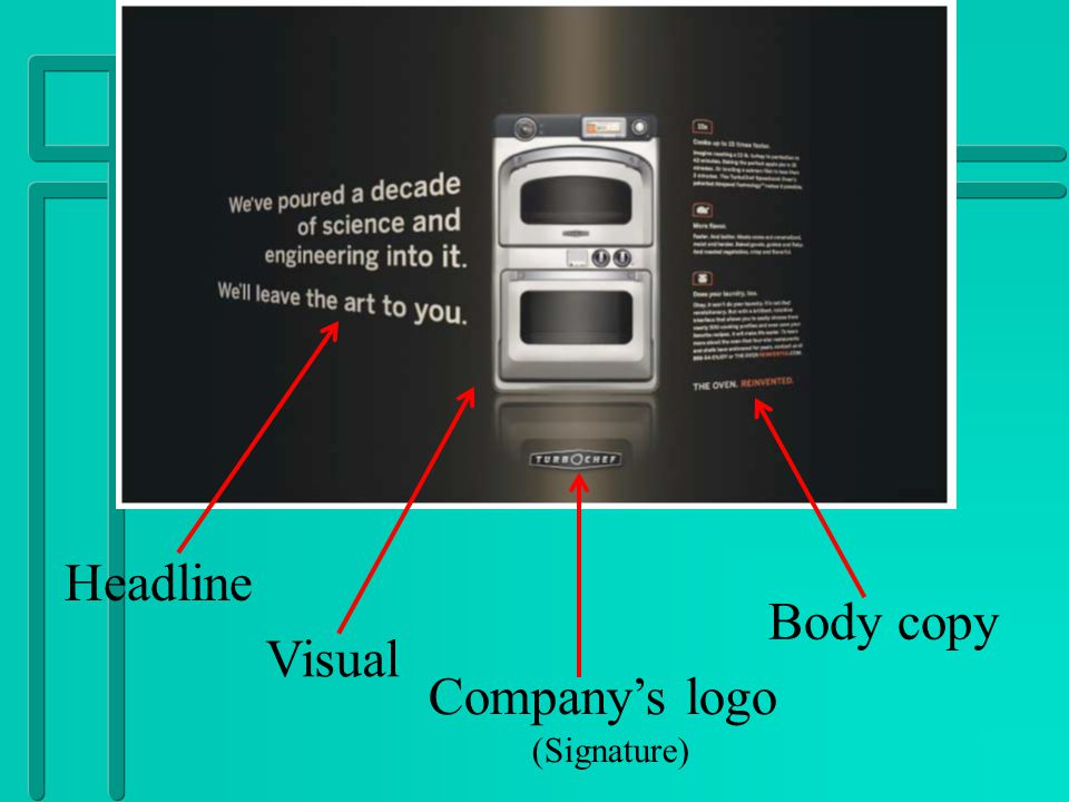 Advertisement Components n The one second test: A way of determining whether a reader can tell at a glance what the advertiser is selling n Color: Achieve contrast in layout by effective use of different size type, bold type and color n Creativity: Simplicity, focal point and sequence in mind, will make the ad more visually appealing