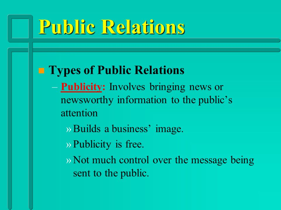 Public Relations n n Public Relations: The establishment and maintenance of a good image for the company, its products and services.