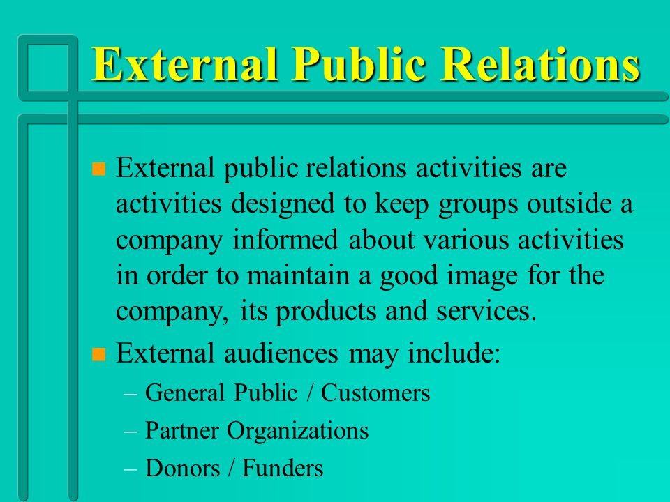 Internal Public Relations n n Internal public relations activities are activities designed to keep groups within a company informed about various acti