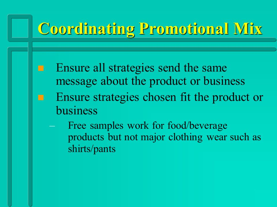 Coordinating Promotional Mix n n Ensure all the communication channels used will be good exposure for whatever is being promoted n n Ensure the communication channels used will appeal to the target market – –Younger demographics are not going to read the newspaper as much as a social networking – –The mix should reflect who it is supposed to appeal to