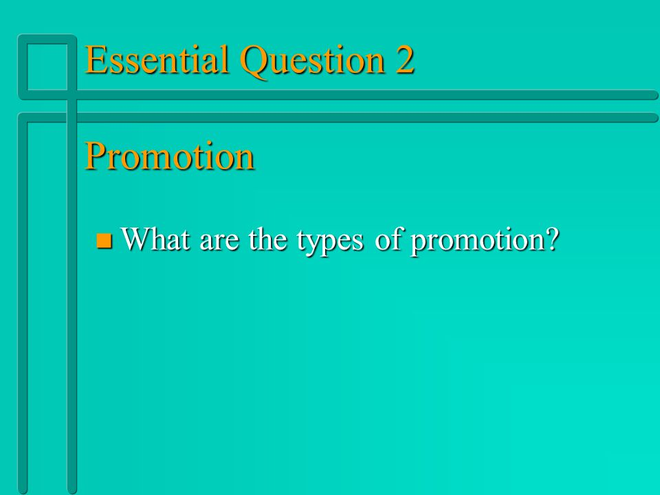 Forms of Promotion n n Product: – –Creates an interest in the product. – –Introduces new products and businesses. – –Explains a product. – –Supports p