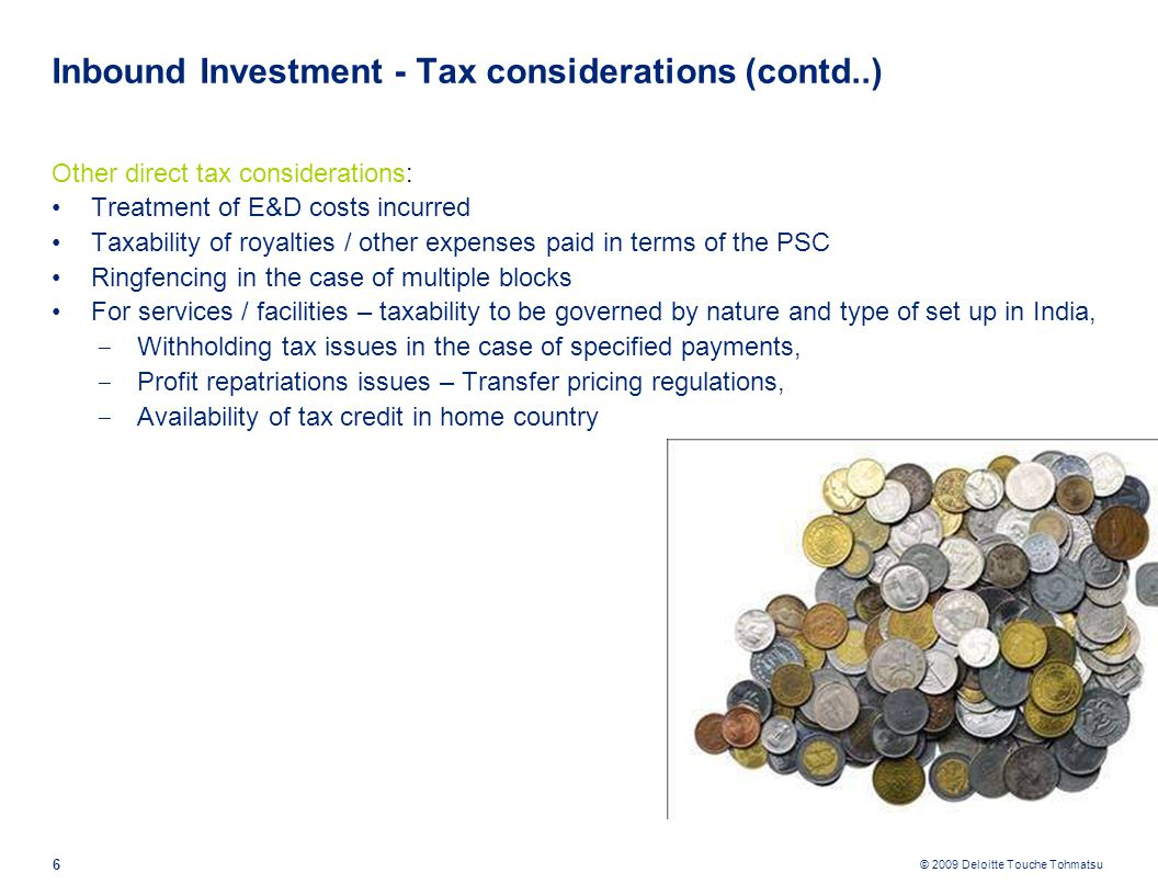 © 2009 Deloitte Touche Tohmatsu Inbound Investment - Tax considerations (contd..) Other direct tax considerations: Treatment of E&D costs incurred Tax