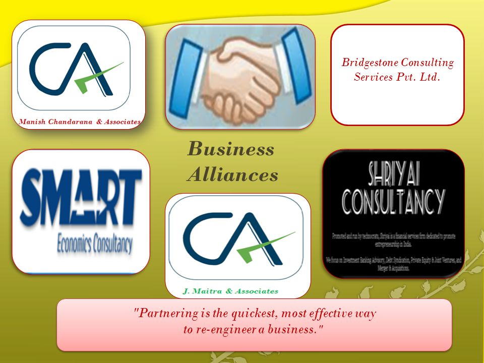 Partnering is the quickest, most effective way to re-engineer a business. Bridgestone Consulting Services Pvt.
