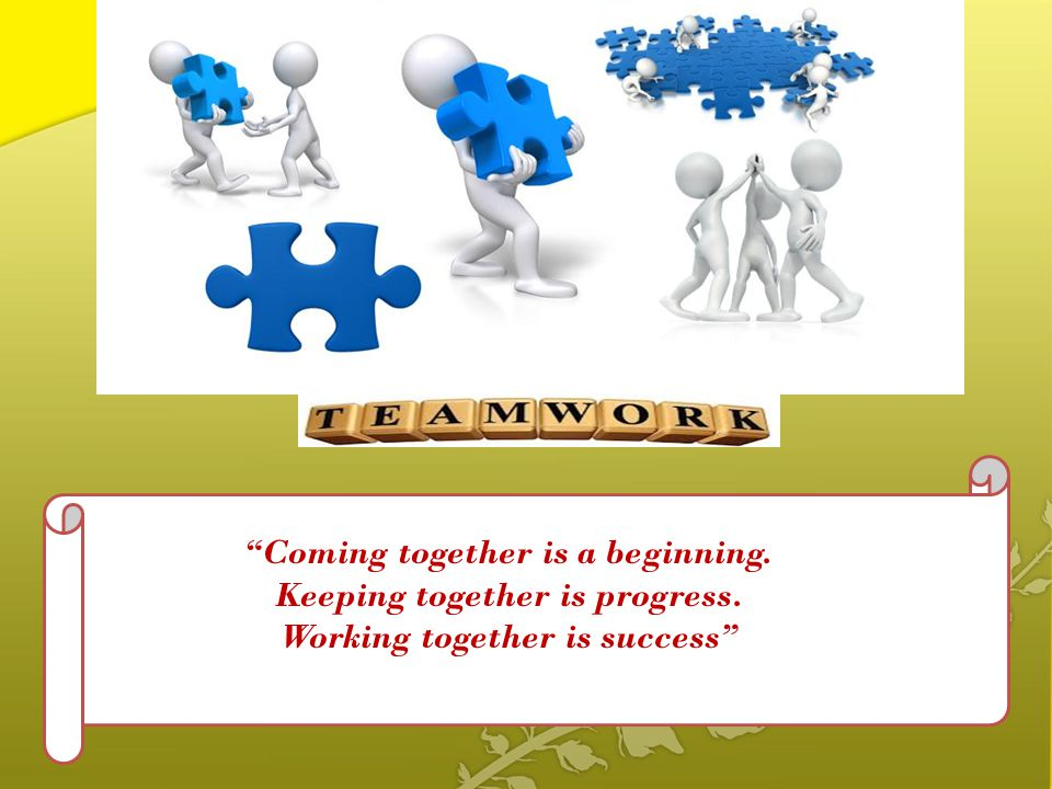 """Coming together is a beginning. Keeping together is progress. Working together is success"""
