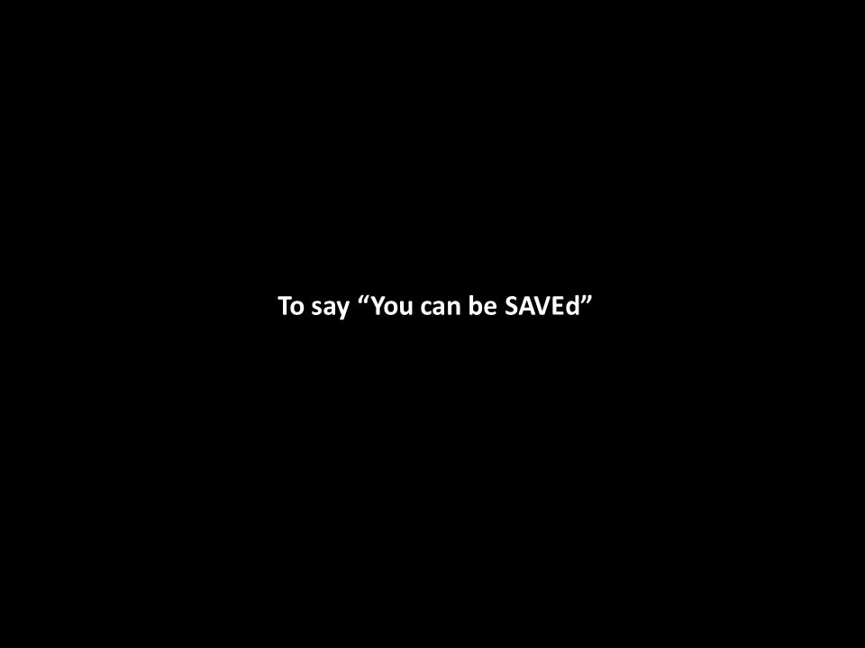 To say You can be SAVEd