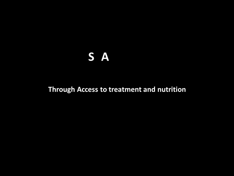 Through Access to treatment and nutrition SA