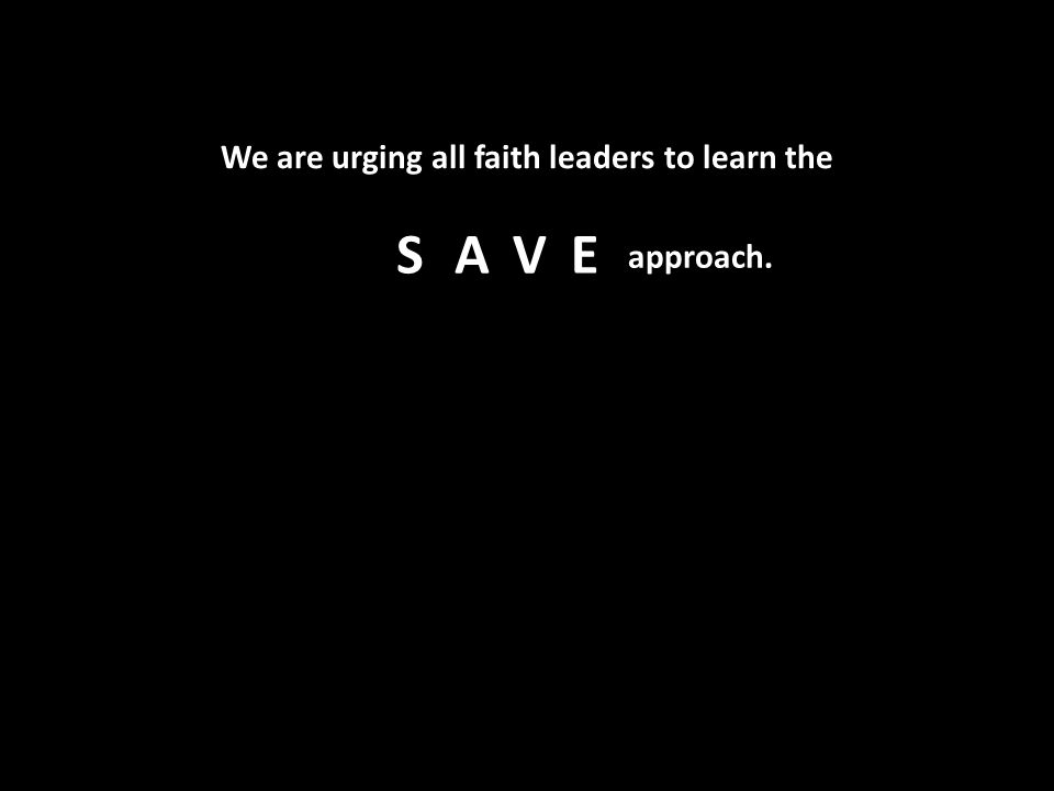 approach. SAVE We are urging all faith leaders to learn the