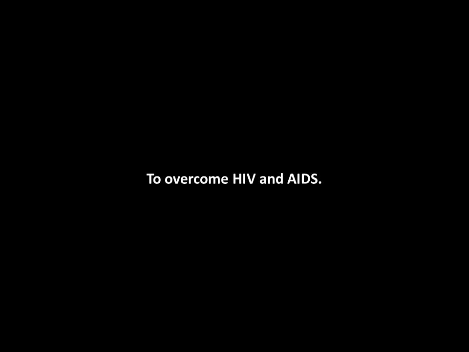 To overcome HIV and AIDS.