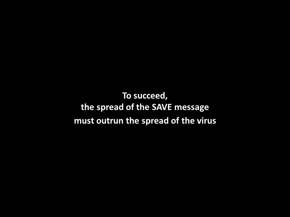 To succeed, the spread of the SAVE message must outrun the spread of the virus