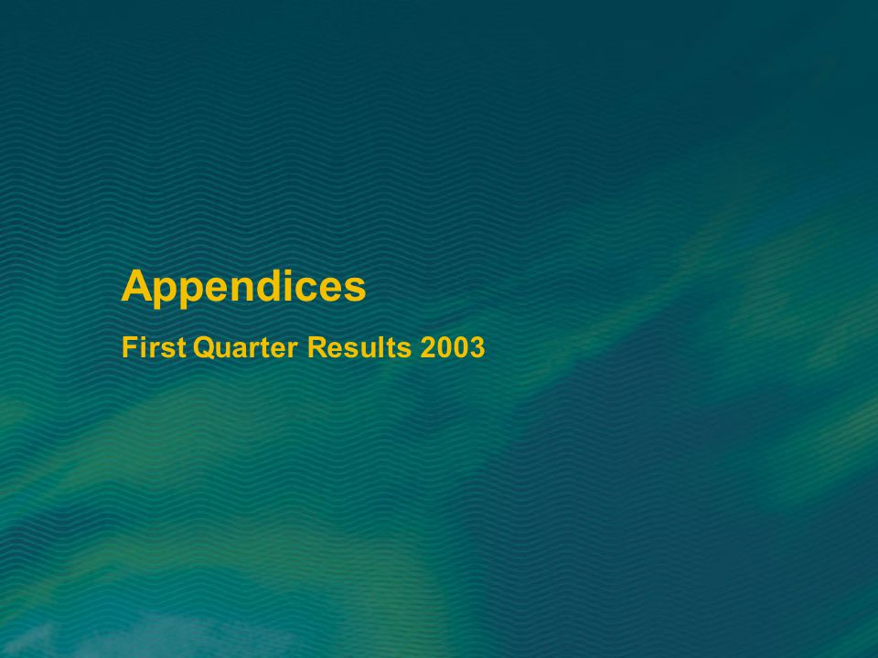 Appendices First Quarter Results 2003