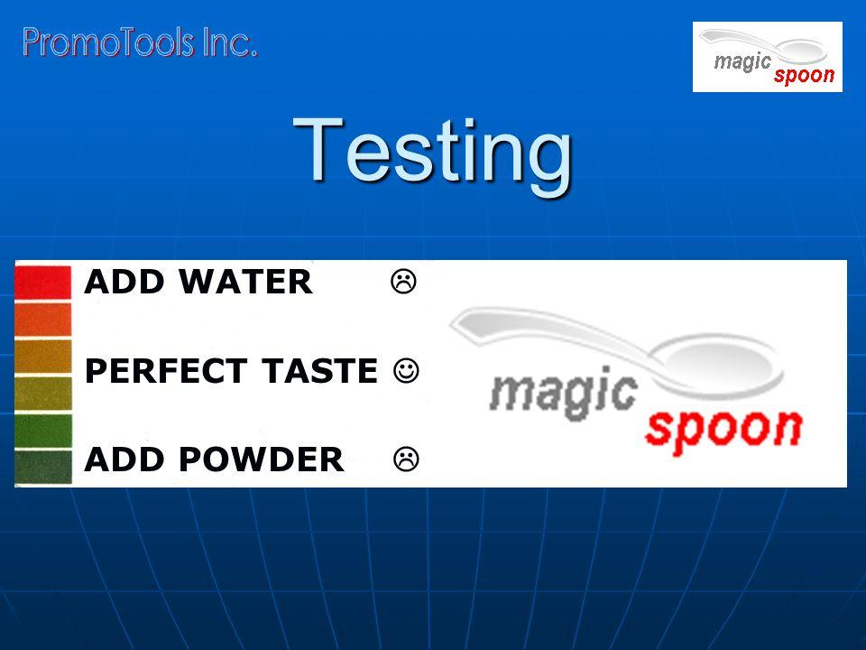 Testing ADD WATER  PERFECT TASTE PERFECT TASTE ADD POWDER 