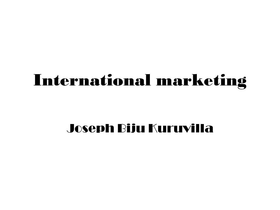 International marketing Joseph Biju Kuruvilla