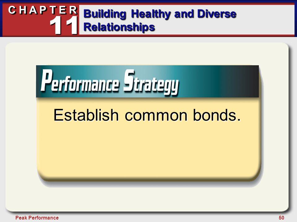 50Peak Performance C H A P T E R Building Healthy and Diverse Relationships 11 Establish common bonds.